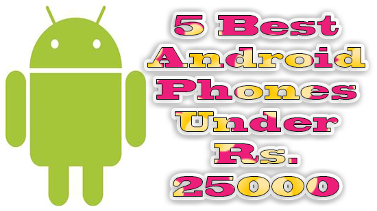 5 Best Android Phones Under Rs 25000 in 2013