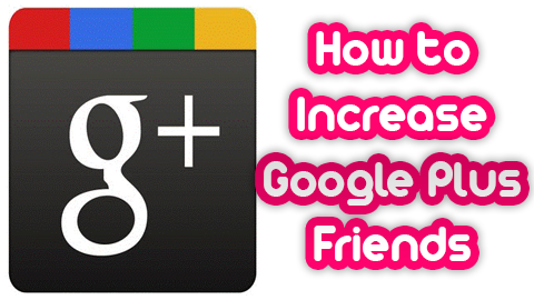 Increase Google Plus Friends