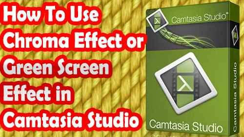 add Chroma Effect in Video with Camtasia Studio