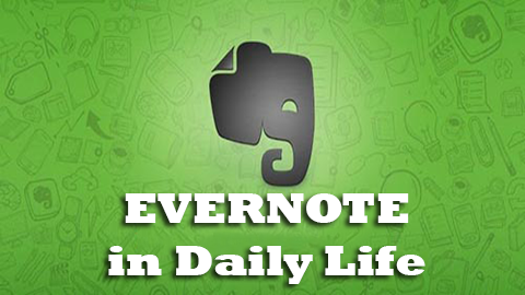 Use Evernote in Daily Life Efficiently